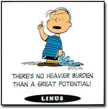 There is no Heavier Burden Than a Great Potential